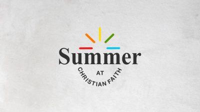 Summer at Christian Faith